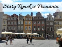 Stary Rynek w Poznaniu. Jest tutaj co zwiedzać