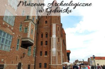 Muzeum Archeologiczne w Gdańsku. Mnóstwo zwiedzania w niskiej cenie