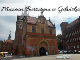 Muzeum Bursztynu w Gdańsku. Porównaj je z tym w Kaliningradzie