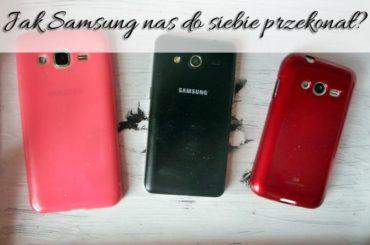 Jak Samsung nas do siebie przekonał? A jaki model Ty preferujesz?