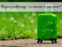 Bagaż podręczny – co możesz w nim mieć? Czego się wystrzegać?