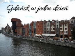 Gdańsk w jeden dzień. Z naszym planem naprawdę sporo zwiedzisz