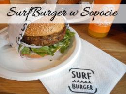 SurfBurger w Sopocie. Na pewno tam wrócimy na przepyszne burgery