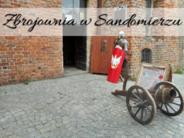 Zbrojownia w Sandomierzu. Całkiem ciekawe miejsce na Lubelszczyźnie
