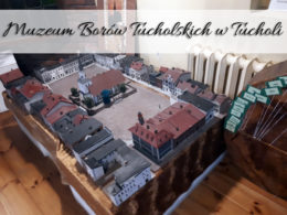 Muzeum Borów Tucholskich w Tucholi. Wspaniała lekcja historii