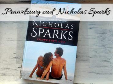 """,,Prawdziwy cud"""" Nicholas Sparks. Spotkało mnie małe rozczarowanie"""