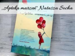 """,,Apteka marzeń"""" Natasza Socha. Historia, która na zawsze zapadnie Ci w pamięci"""