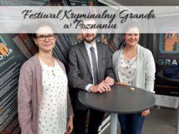 Festiwal Kryminalny Granda, Poznań 2017. Kogo udało nam się spotkać?