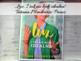 """,,Luz. I tak nie będę idealna"""" Tatiana Mindewicz-Puacz. Książka jurorki Projekt Lady"""
