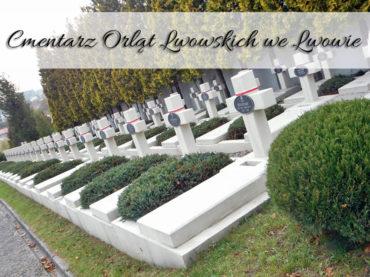 Cmentarz Orląt Lwowskich we Lwowie. Zajrzyj na Cmentarz Łyczakowski