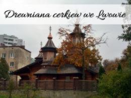 Drewniana cerkiew we Lwowie. Tuż przy miejscu zamordowania profesorów lwowskich