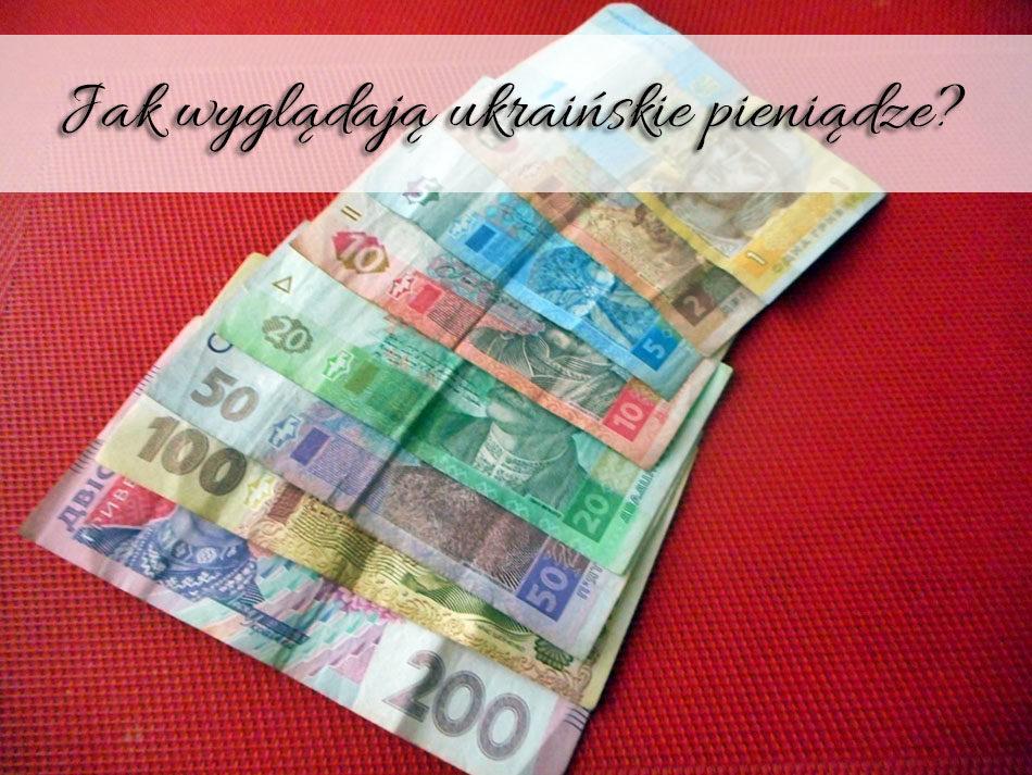 Jak wyglądają ukraińskie pieniądze
