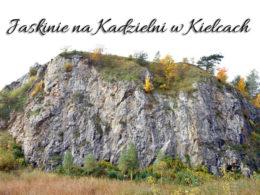Jaskinie na Kadzielni w Kielcach. Dzięki temu wpisowi nie będziesz miał problemu z dotarciem na miejsce