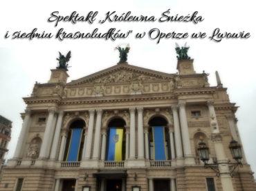 Spektakl Królewna Śnieżka i siedmiu krasnoludków w Operze we Lwowie. Coś wspaniałego!