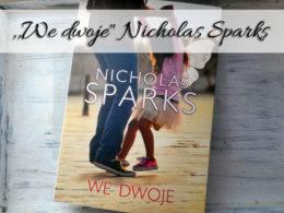 """,,We dwoje"""" Nicholas Sparks. Doceniajmy każdy dzień"""
