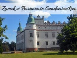 Zamek w Baranowie Sandomierskim. Naprawdę ciekawe miejsce