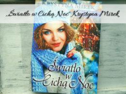 """,,Światło w Cichą Noc"""" Krystyna Mirek. Pierwszy tom serii Willa pod Kasztanem"""