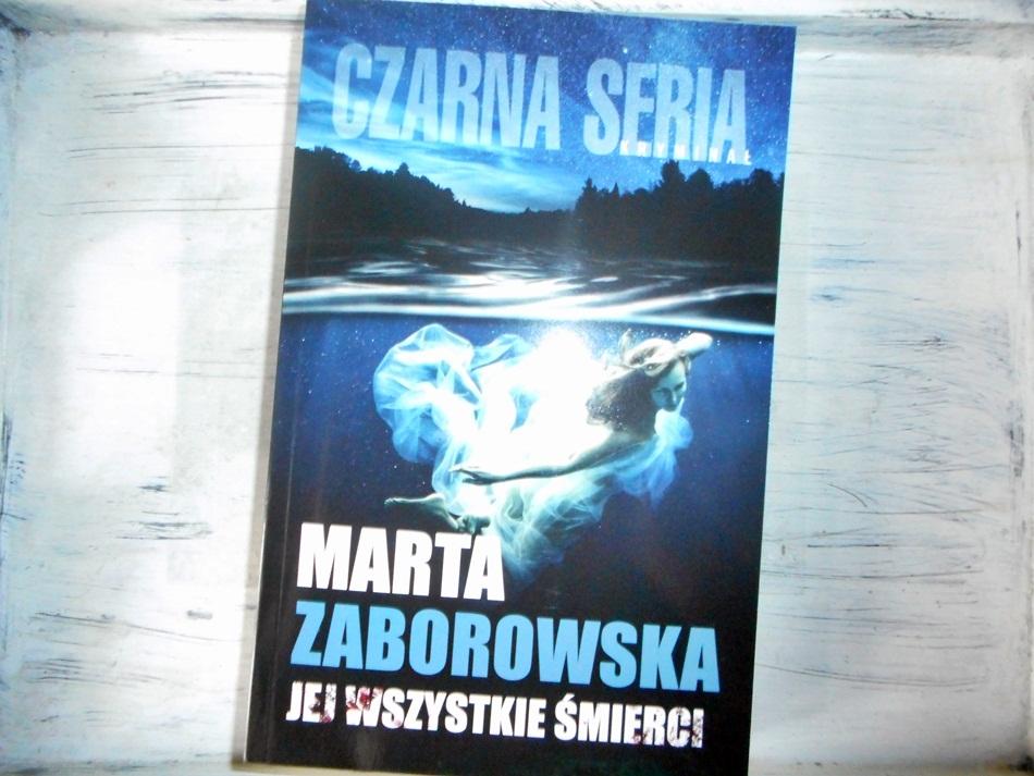 """,,Jej wszystkie śmierci"""" Marta Zaborowska"""