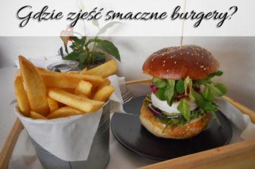 Gdzie zjeść smaczne burgery?