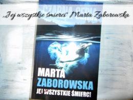 """,,Jej wszystkie śmierci"""" Marta Zaborowska. Pierwszy tom kryminalnej serii polskiej autorki"""
