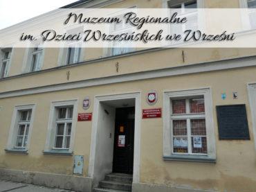 Muzeum Regionalne im. Dzieci Wrzesińskich we Wrześni. Prawdziwa lekcja historii