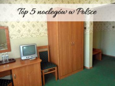 Top 5 noclegów w Polsce i okolicach
