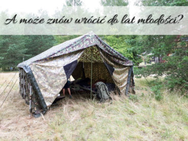 A może znów wrócić do lat młodości? Spanie pod namiotem