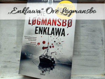 """,,Enklawa"""" Ove Logmansbo [Remigiusz Mróz] Pierwszy tom serii Remigiusza Mroza pod pseudonimem"""