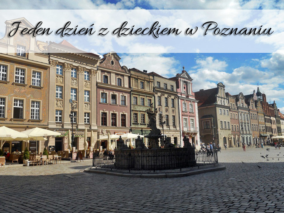 Jeden dzien z dzieckiem w Poznaniu
