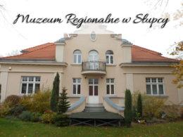 Muzeum Regionalne w Słupcy. Małe, ale bardzo warte uwagi miejsce
