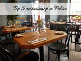 Top 5 restauracji w Polsce. Poznaj nasze ulubione lokale