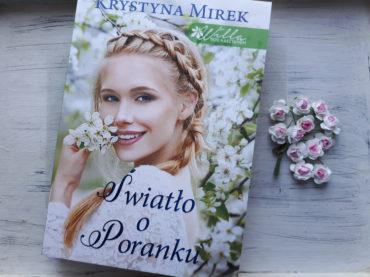 """,,Światło o Poranku"""" Krystyna Mirek. Drugi tom serii Willa pod Kasztanem"""