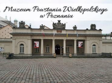 Muzeum Powstania Wielkopolskiego w Poznaniu. Koniecznie musisz je odwiedzić
