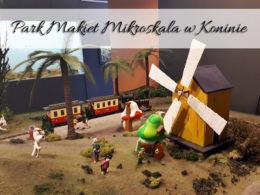 Park Makiet Mikroskala w Koninie. Bardzo ciekawe miejsce na turystycznej mapie miasta
