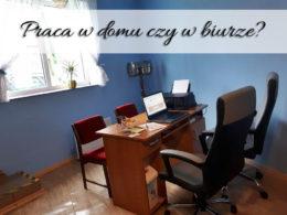 Praca w domu czy w biurze? Dlaczego zdecydowałam się na drugą opcję?