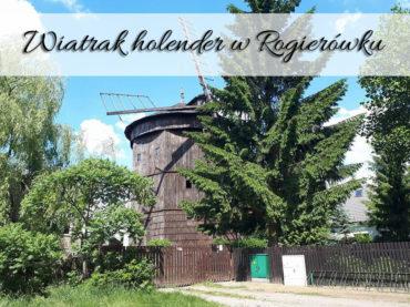 Wiatrak holender w Rogierówku. Ciekawa atrakcja blisko Kiekrza