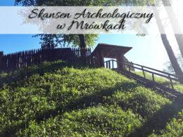 Skansen Archeologiczny w Mrówkach. Zwracaj uwagę na drogowskazy