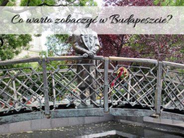 Co warto zobaczyć w Budapeszcie? Lista sprawdzonych miejsc