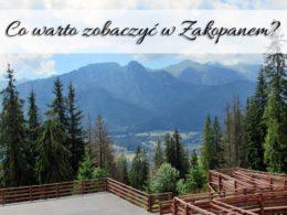 Co warto zobaczyć w Zakopanem? Z tą listą wycieczka będzie przyjemnością