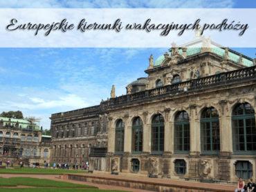 Europejskie kierunki wakacyjnych podróży. Praga, Berlin, a może Wyspy Greckie?