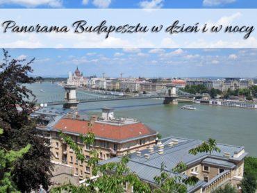 Panorama Budapesztu w dzień i w nocy. Trzy punkty widokowe w stolicy Węgier