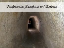 Podziemia Kredowe w Chełmie. Atrakcja turystyczna, którą musisz odwiedzić