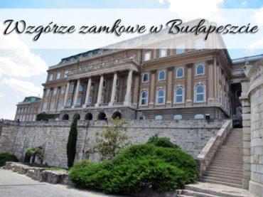 Wzgórze zamkowe w Budapeszcie. Przepiękna panorama miasta