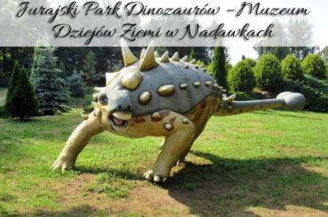 Jurajski Park Dinozaurów – Muzeum Dziejów Ziemi w Nadawkach. Rodzinny Park Rozrywki na Podlasiu