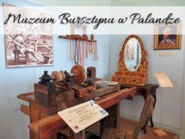 Muzeum Bursztynu w Palandze. Atrakcja w Parku Botanicznym
