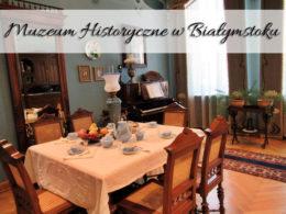 Muzeum Historyczne w Białymstoku. Dwie wystawy niemalże w centrum miasta