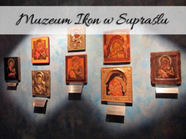 Muzeum Ikon w Supraślu. Ciekawa atrakcja na Podlasiu