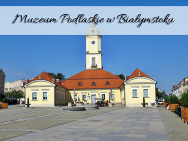 Muzeum Podlaskie w Białymstoku. Atrakcja na białostockim rynku