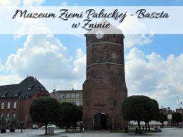 Muzeum Ziemi Pałuckiej – Baszta w Żninie. Miejsce warte uwagi w centrum miasta