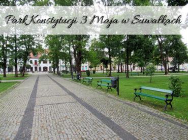 Park Konstytucji 3 Maja w Suwałkach. Ciekawa atrakcja w centrum miasta